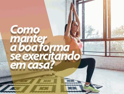 Como manter a boa forma se exercitando em casa