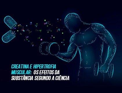 Creatina e hipertrofia muscular: os efeitos da substância segundo a ciência