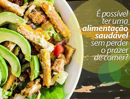 Alimentação saudável ou prazer em comer? É possível ter os dois?